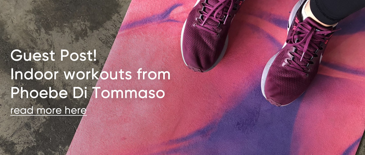 Guest Post! Indoor workouts from Phoebe Di Tommaso