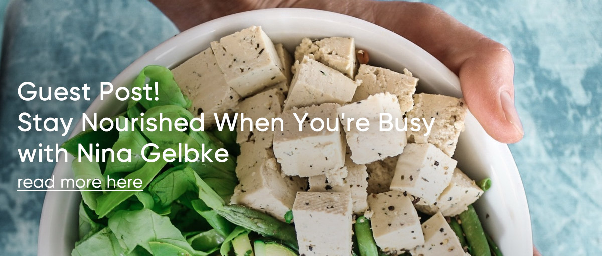 Stay Nourished When You're Busy with Nina Gelbke