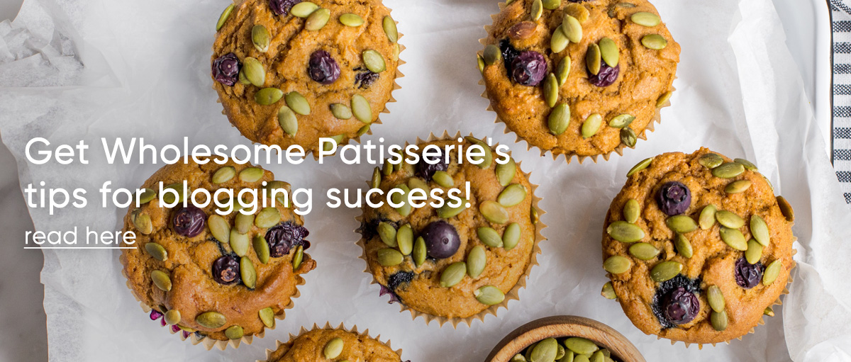 Get Wholesome Patisserie's tips for blogging success!