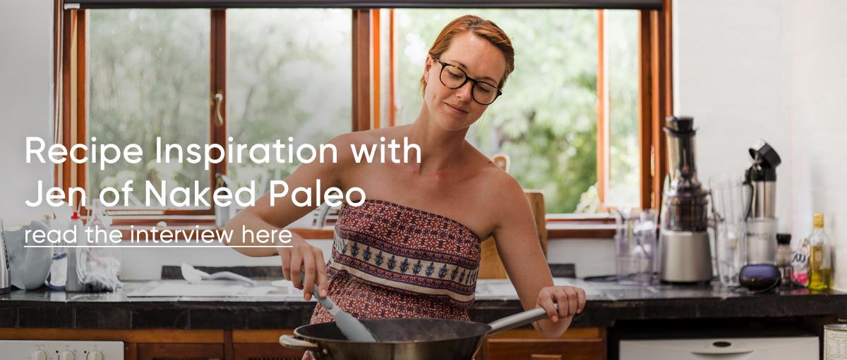 Recipe Inspiration with Jen of Naked Paleo