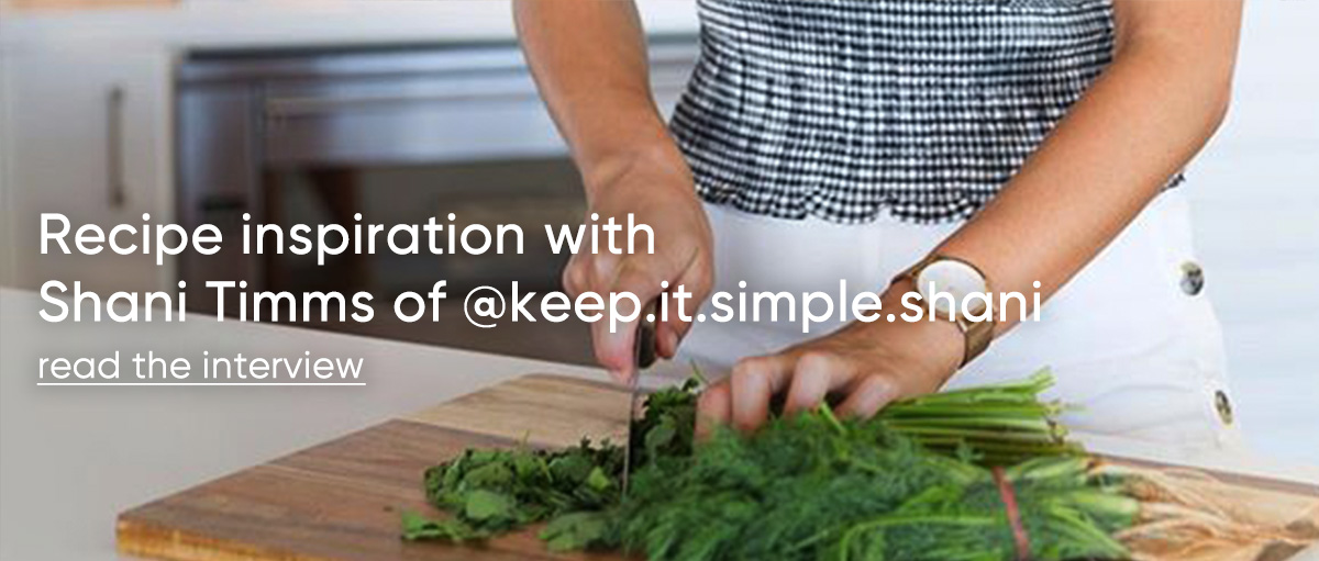 Recipe inspiration with Shani Timms of @keep.it.simple.shani