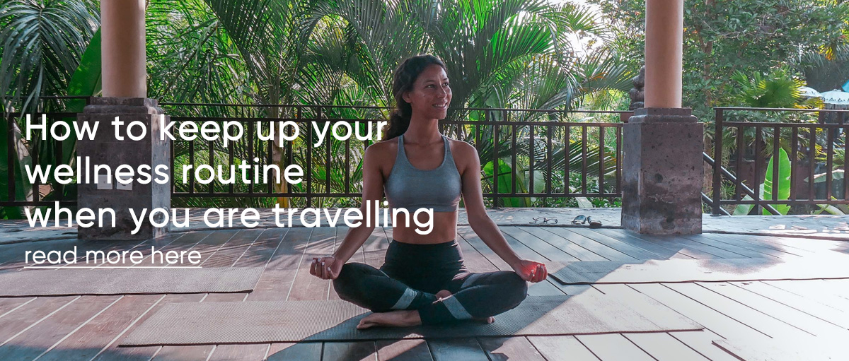 How to keep up your wellness routine when you are travelling